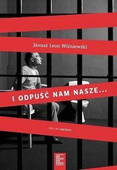 I odpuść nam nasze... - Janusz Leon Wiśniewski
