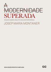 A modernidade superada Ensaios sobre arquitetura contemporânea de Josep Maria Montaner