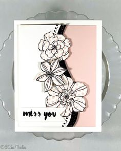Miss You - Floral Black Flowers, Little Flowers, Pretty Flowers, My Favorite Part, My Favorite Things, Concord And 9th, Penny Black, Greeting Cards Handmade, Miss You
