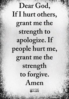 Amazingly enough this is always my prayer. Humble enough to forgive and to apologize.