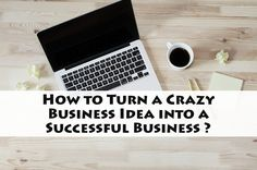 how-to-turn-a-crazy-business-idea-into-a-successful-business-live-your-dreams-tips