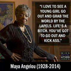 """""""Adoro ver la niña joven salir y agarrar el mundo por solapas. La vida es una bruja. Usted tiene que salir y patear culo""""   ~ Maya Angelou"""