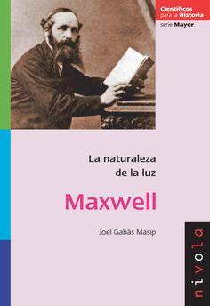 Maxwell : la naturaleza de la luz / Joel Gabs Masip. -- Madrid : Nivola, 2012 http://absysnet.bbtk.ull.es/cgi-bin/abnetopac?TITN=502117