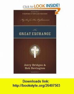 The Great Exchange My Sin for His Righteousness (9781581349276) Jerry Bridges, Bob Bevington, Sinclair B. Ferguson , ISBN-10: 1581349270  , ISBN-13: 978-1581349276 ,  , tutorials , pdf , ebook , torrent , downloads , rapidshare , filesonic , hotfile , megaupload , fileserve