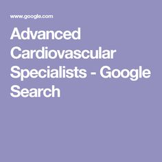Advanced Cardiovascular Specialists - Google Search