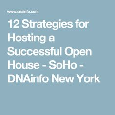 12 Strategies for Hosting a Successful Open House  - SoHo - DNAinfo New York