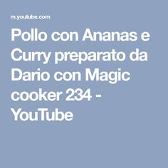Pollo con Ananas e Curry preparato da Dario con Magic cooker 234 - YouTube