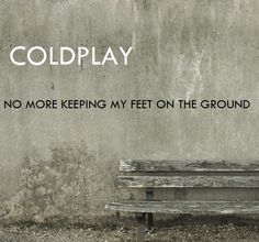 Coldplay – No More Keeping My Feet On The Ground #coldplay #nomorekeepingmyfeetontheground