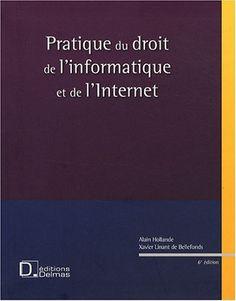 Pratique du Droit de l'Informatique et de l'Internet de Alain Hollande et Xavier Linant de Bellefonds