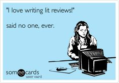 'I love writing lit reviews!' said no one, ever.