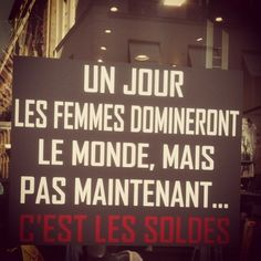 """One day, women rule the world, but not now ... it's the sales !!!""... So stupid.... C'est vraiment une phrase misogyne à la con !"