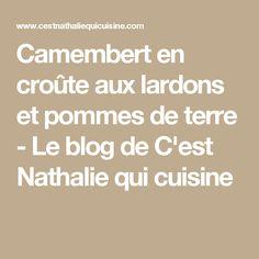 Camembert en croûte aux lardons et pommes de terre - Le blog de C'est Nathalie qui cuisine