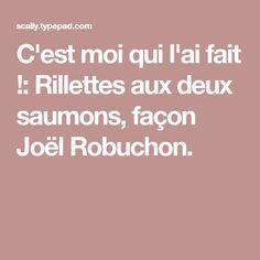 C'est moi qui l'ai fait !: Rillettes aux deux saumons, façon Joël Robuchon.