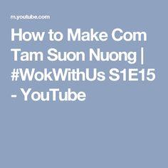 How to Make Com Tam Suon Nuong | #WokWithUs S1E15 - YouTube