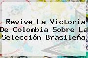 http://tecnoautos.com/wp-content/uploads/imagenes/tendencias/thumbs/revive-la-victoria-de-colombia-sobre-la-seleccion-brasilena.jpg Brasil Vs Colombia. Revive la victoria de Colombia sobre la selección brasileña, Enlaces, Imágenes, Videos y Tweets - http://tecnoautos.com/actualidad/brasil-vs-colombia-revive-la-victoria-de-colombia-sobre-la-seleccion-brasilena/