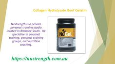 Hydrolyzed Collagen is extraordinary in its amino acid structure due to its high measures of glycine, lysine and proline, which are found in lower sums in other protein nourishment supplements.  Visit us : https://nustrength.com.au