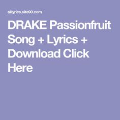 DRAKE Passionfruit Song + Lyrics + Download  Click Here First Dance Songs, Songs To Sing, Future Evol, Flash Song, Future Purple Reign, Drake Views, Best Song Lyrics, Artist
