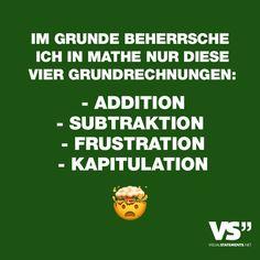 """Visual Statements®️️ Sprüche/ Zitate/ Quotes/ Lustig/ """"IM GRUNDE BEHERRSCHE ICH IN MATHE NUR DIESE VIER GRUNDRECHNUNGEN: - ADDITION - SUBTRAKTION - FRUSTRATION - KAPITULATION """""""