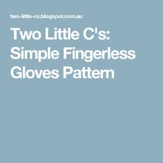 Two Little C's: Simple Fingerless Gloves Pattern