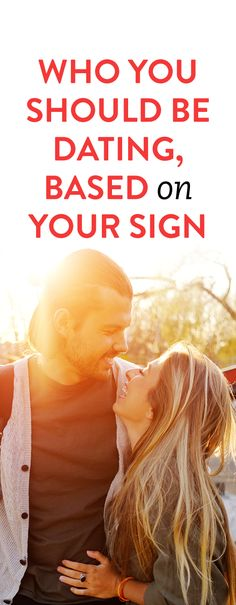Who You Should Be Dating, Based On Your Sign