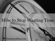 How to stop wasting time - LOVE that this is a Pin on Pinterest!!  LOL