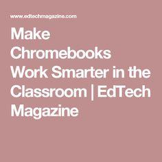 Make Chromebooks Work Smarter in the Classroom | EdTech Magazine