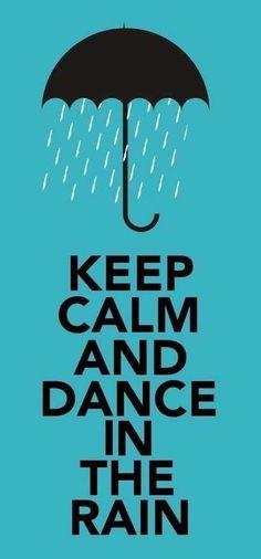 Keep Calm and dance in the rain