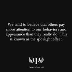 We are acutely aware of our own appearance and actions and we have trouble realizing other people might not be as focused on us This is an example of a phenomenon called. Psychology Says, Psychology Fun Facts, Psychology Quotes, Affirmations, E Mc2, Provocateur, Weird Facts, Wise Words, Just In Case