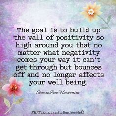 My wall is sky high! Negativity will never get to this girl!