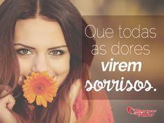 Que todas as dores virem sorrisos! #vida #felicidade #alegria #mca #MensagenscomAmor