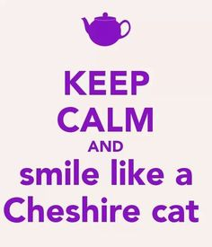 KEEP CALM AND Smile Like A Cheshire Cat. Another original poster design created with the Keep Calm-o-matic. Buy this design or create your own original Keep Calm design now. Cheshire Cat Alice In Wonderland, Alice And Wonderland Quotes, Alice In Wonderland Party, Keep Calm Posters, Keep Calm Quotes, Me Quotes, Lewis Carroll, Cheshire Cat Quotes, Cheshire Cat Smile