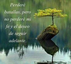 Perderé batallas, pero no perderé mi fe y el deseo de seguir adelante.