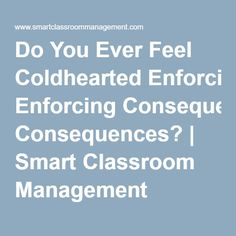 Do You Ever Feel Coldhearted Enforcing Consequences? | Smart Classroom Management