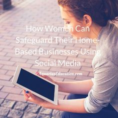 How Women Can Safeguard Their Home-Based Businesses Using Social Media