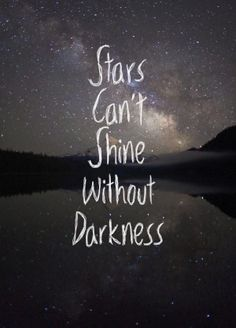 """Stars can't shine without darkness"" #Motivational #Inspirational"