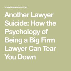 Another Lawyer Suicide: How the Psychology of Being a Big Firm Lawyer Can Tear You Down