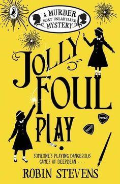 Jolly Foul Play: A Murder Most Unladylike Mystery: Amazon.co.uk: Robin Stevens: 9780141369693: Books