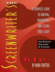 Screenwriter's Bible : A Complete Guide to Writing, Formatting, and Selling Your Script