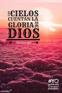 Salmo 19:1 Los cielos cuentan la gloria de Dios, Y el firmamento anuncia la obra…