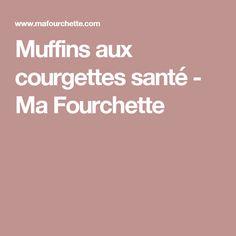 Muffins aux courgettes santé - Ma Fourchette