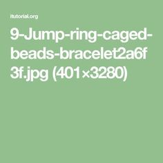 Wire gauge guide a cheat sheet for jewelry makers tutorials 9 jump ring caged beads bracelet2a6f3fg 401 greentooth Images