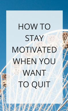 How to find motivation when you want to quit - 8 ways to stay motivated to not give up on life and work