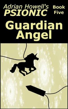 PSIONIC Book Five: Guardian Angel (Adrian Howell's PSIONIC Pentalogy) by Adrian Howell, http://www.amazon.com/dp/B00B7OHHXQ/ref=cm_sw_r_pi_dp_uCCdrb04T5049