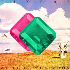 Fixers - We'll Be The Moon