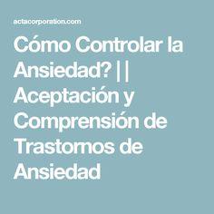 Cómo Controlar la Ansiedad? | | Aceptación y Comprensión de Trastornos de Ansiedad