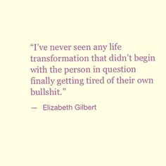 10 Elizabeth Gilbert Quotes that will Punch a Hole in your Heart. Motivacional Quotes, Quotable Quotes, Woman Quotes, Great Quotes, Inspirational Quotes, Eat Pray Love Quotes, Life Quotes To Live By, Enough Is Enough Quotes, Love Is Not Enough
