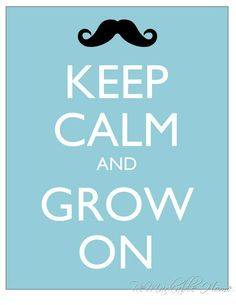 Keep Calm and Grow On LOL i mustache u a question?!! @Melissa Squires Patton