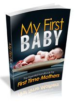 MY FIRST BABY - THE ESSENTIAL HANDBOOK FOR FIRST TIME MOTHERS