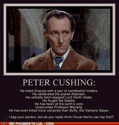 Peter Cushing.  The badass otherwise known as Peter Cushing. ~Z