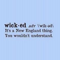 Wicked ... It's a New England thing. You wouldn't understand. www.mottandchace.com